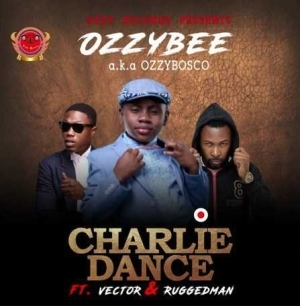 OzzyBosco - Charlie Dance ft Vector & Ruggedman